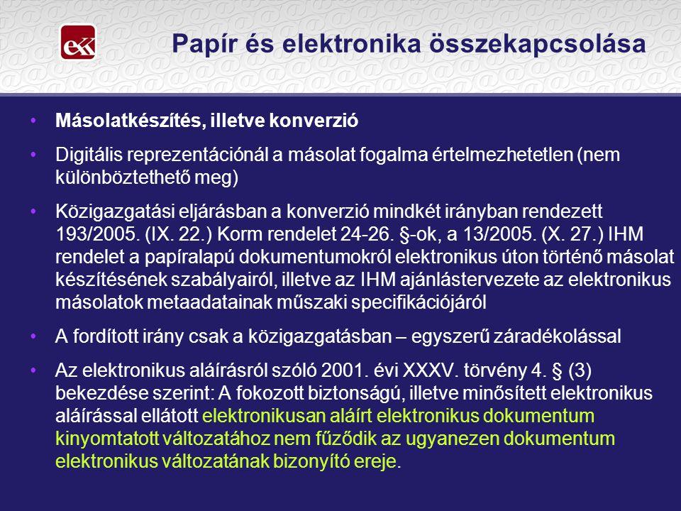Papír és elektronika összekapcsolása •Másolatkészítés, illetve konverzió •Digitális reprezentációnál a másolat fogalma értelmezhetetlen (nem különböztethető meg) •Közigazgatási eljárásban a konverzió mindkét irányban rendezett 193/2005.