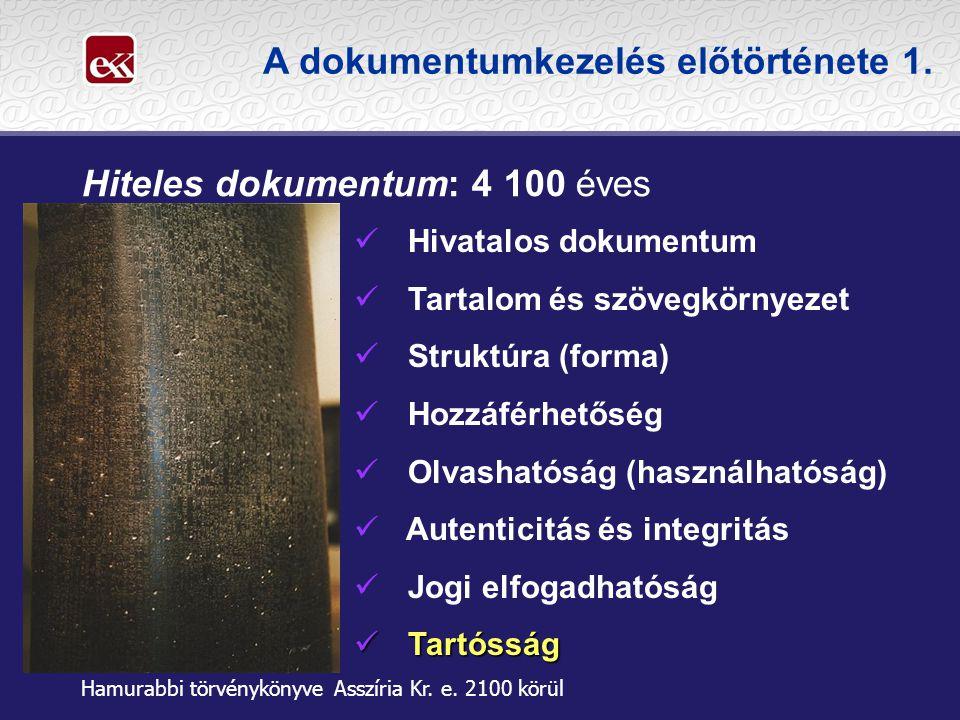 A dokumentumkezelés előtörténete 1. Hiteles dokumentum: 4 100 éves  Hivatalos dokumentum  Tartalom és szövegkörnyezet  Struktúra (forma)  Hozzáfér