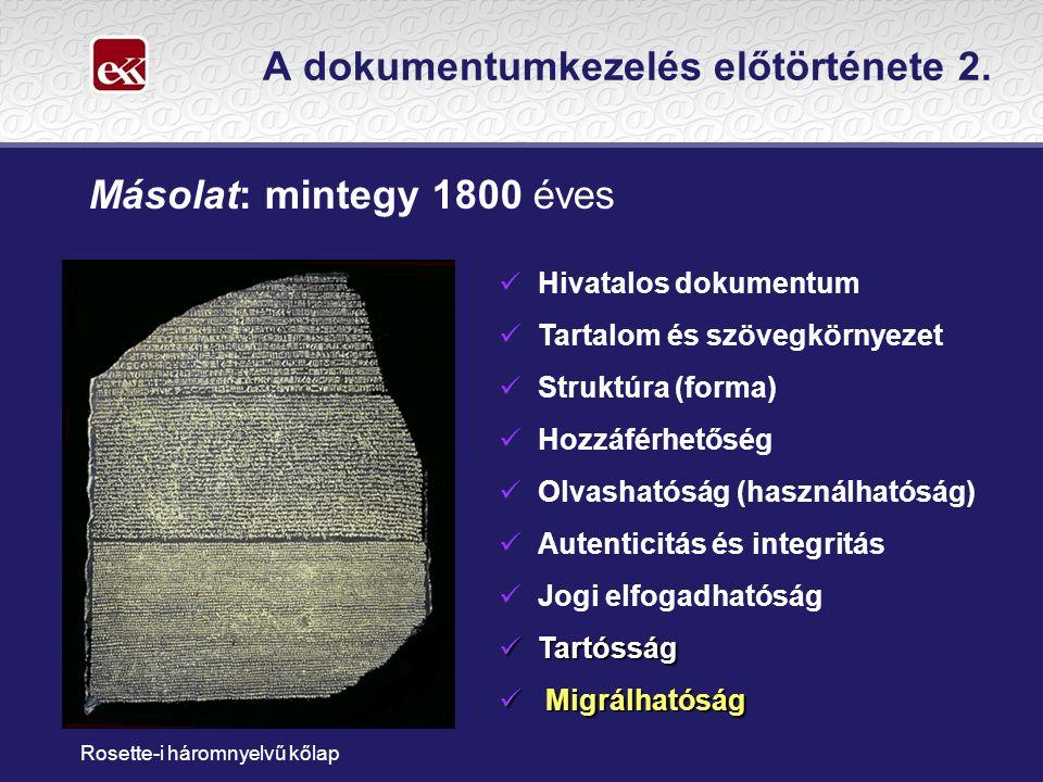 Másolat: mintegy 1800 éves A dokumentumkezelés előtörténete 2.  Hivatalos dokumentum  Tartalom és szövegkörnyezet  Struktúra (forma)  Hozzáférhető