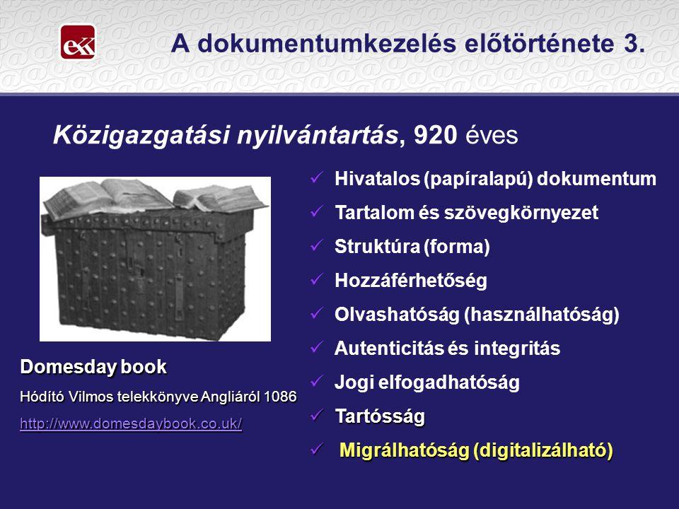 A dokumentumkezelés előtörténete 3. Közigazgatási nyilvántartás, 920 éves  Hivatalos (papíralapú) dokumentum  Tartalom és szövegkörnyezet  Struktúr