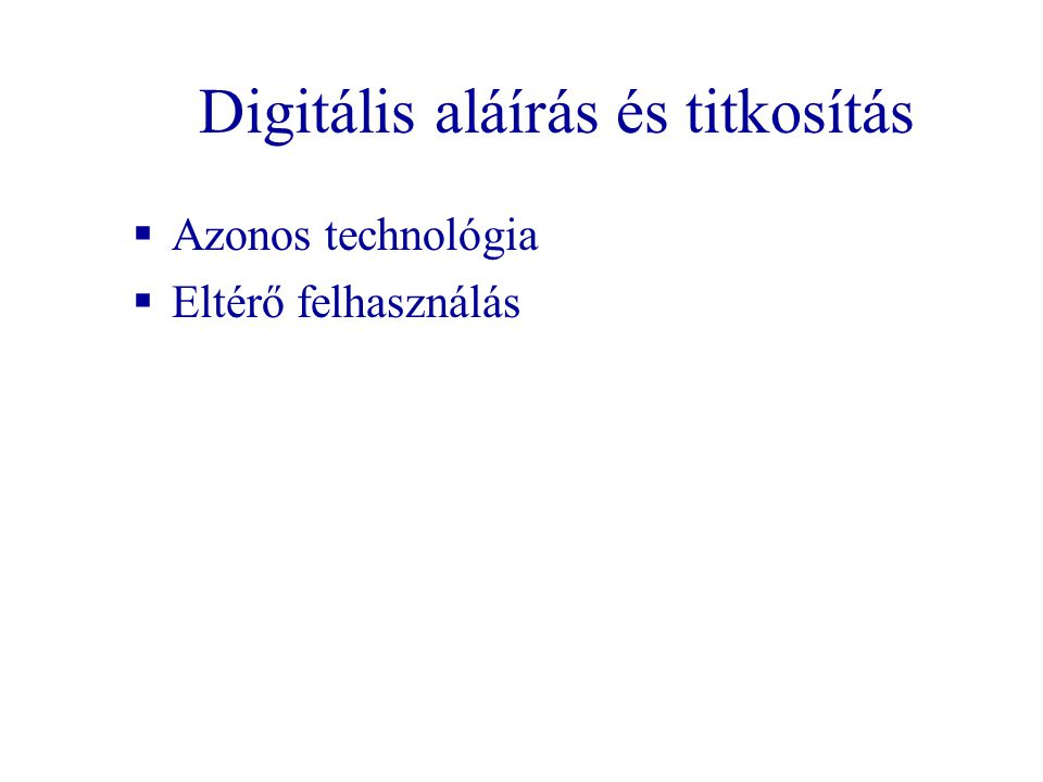 Digitális aláírás és titkosítás  Azonos technológia  Eltérő felhasználás