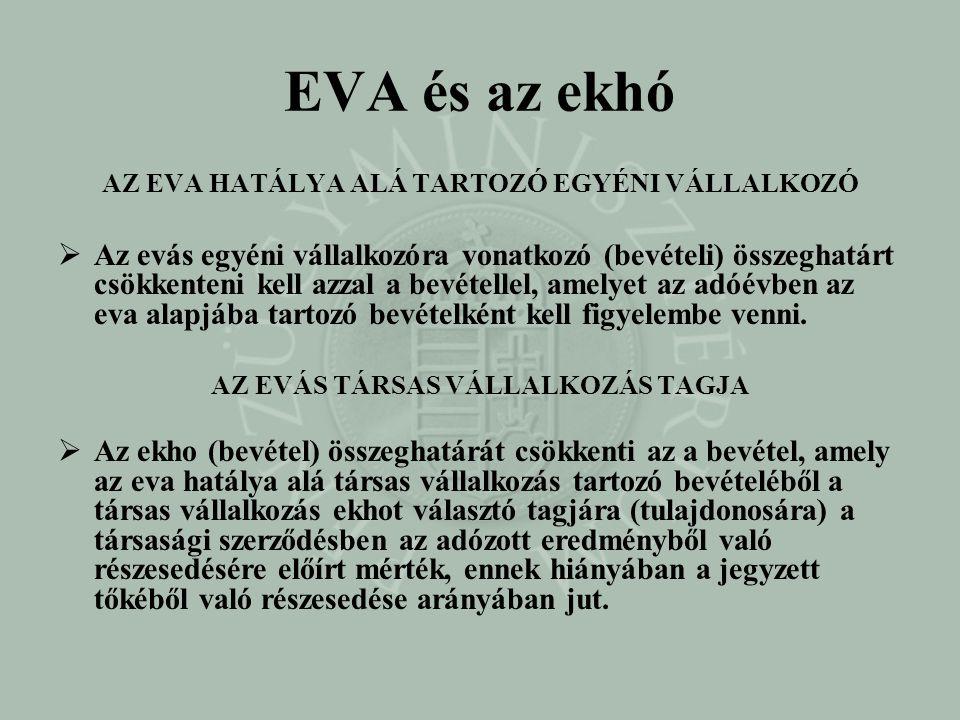 EVA és az ekhó AZ EVA HATÁLYA ALÁ TARTOZÓ EGYÉNI VÁLLALKOZÓ  Az evás egyéni vállalkozóra vonatkozó (bevételi) összeghatárt csökkenteni kell azzal a b