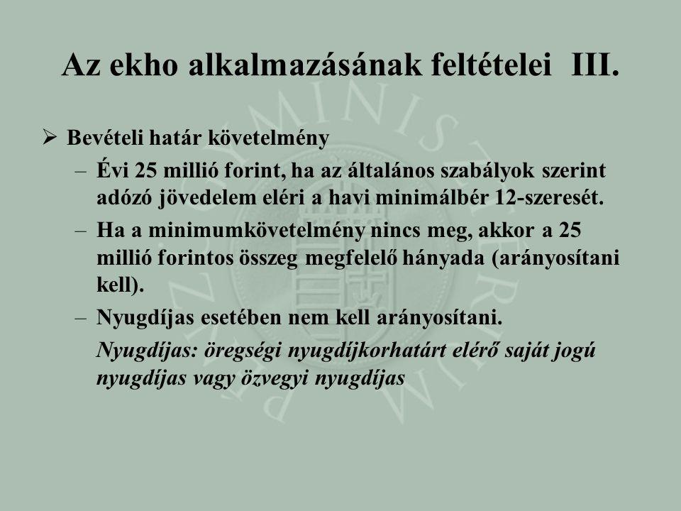 Az ekho alkalmazásának feltételei III.  Bevételi határ követelmény –Évi 25 millió forint, ha az általános szabályok szerint adózó jövedelem eléri a h