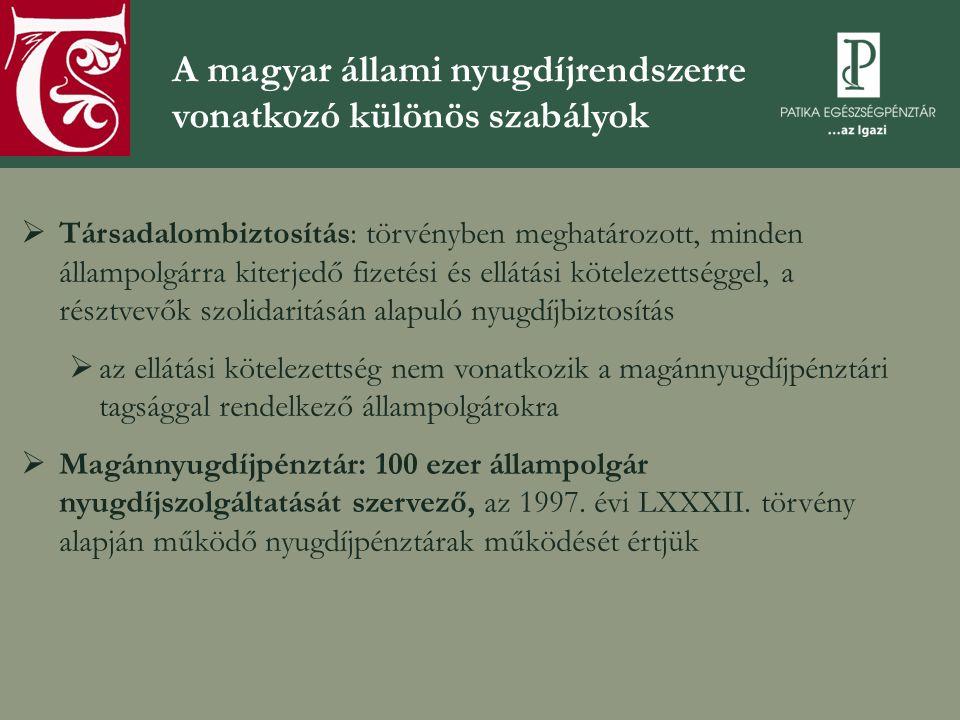A magyar állami nyugdíjrendszerre vonatkozó különös szabályok  Társadalombiztosítás: törvényben meghatározott, minden állampolgárra kiterjedő fizetés