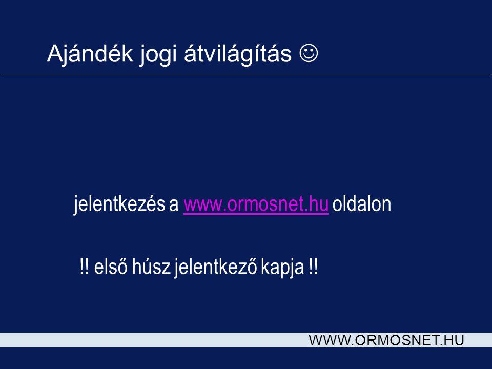 WWW.ORMOSNET.HU Ajándék jogi átvilágítás  jelentkezés a www.ormosnet.hu oldalonwww.ormosnet.hu !! első húsz jelentkező kapja !!