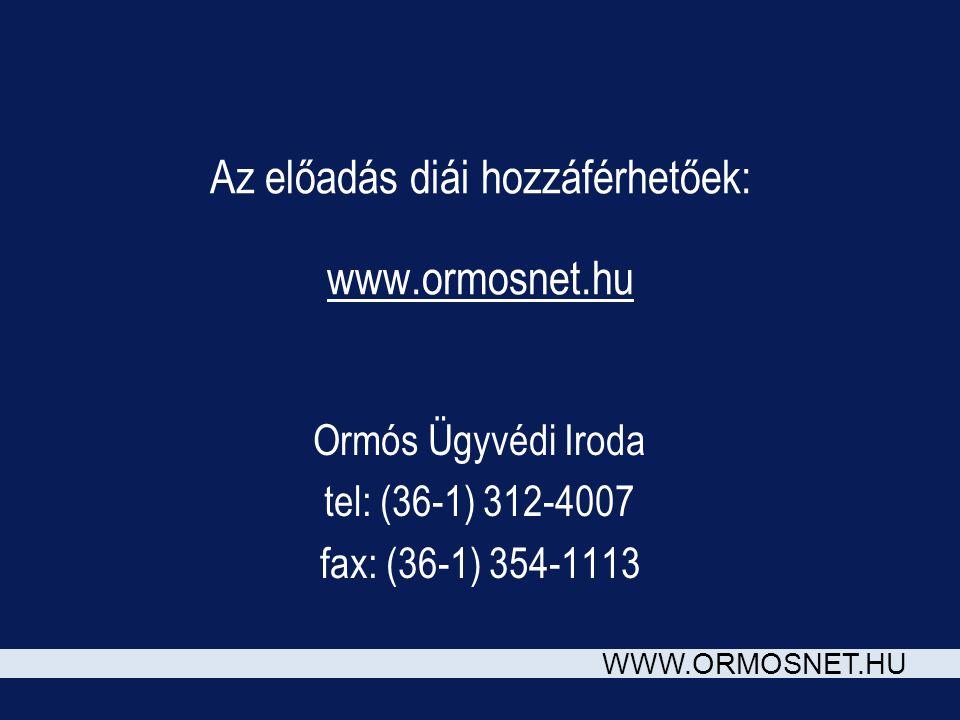 WWW.ORMOSNET.HU Az előadás diái hozzáférhetőek: www.ormosnet.hu Ormós Ügyvédi Iroda tel: (36-1) 312-4007 fax: (36-1) 354-1113