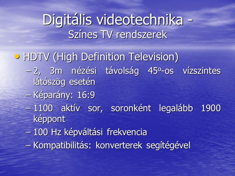 Digitális videotechnika - Színes TV rendszerek • HDTV (High Definition Television) –2, 3m nézési távolság 45 o -os vízszintes látószög esetén –Képarány: 16:9 –1100 aktív sor, soronként legalább 1900 képpont –100 Hz képváltási frekvencia –Kompatibilitás: konverterek segítégével