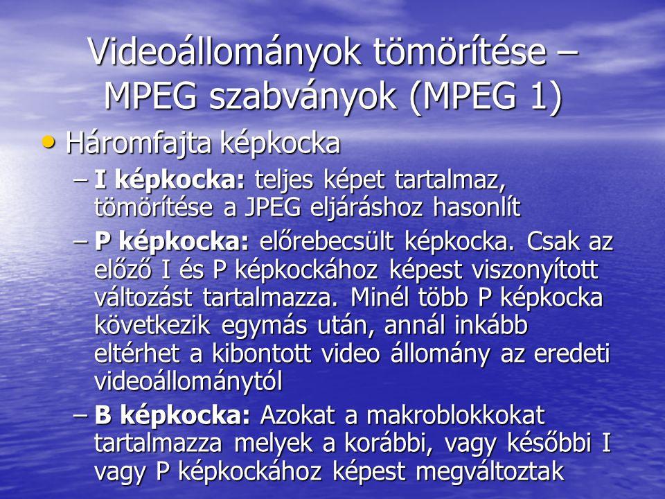 Videoállományok tömörítése – MPEG szabványok (MPEG 1) • Háromfajta képkocka –I képkocka: teljes képet tartalmaz, tömörítése a JPEG eljáráshoz hasonlít –P képkocka: előrebecsült képkocka.