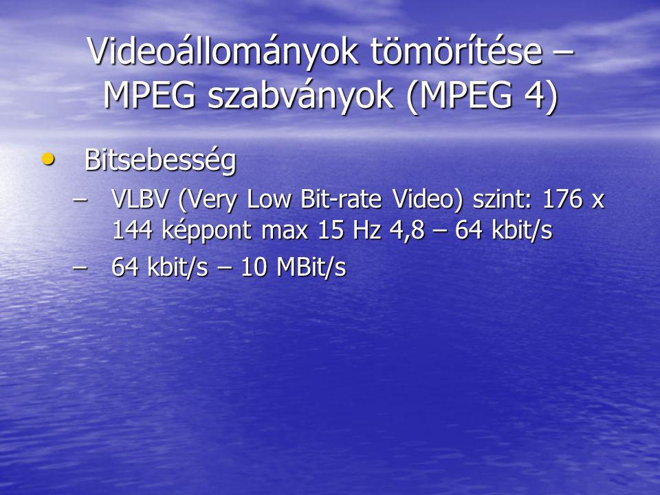 Videoállományok tömörítése – MPEG szabványok (MPEG 4) • Bitsebesség –VLBV (Very Low Bit-rate Video) szint: 176 x 144 képpont max 15 Hz 4,8 – 64 kbit/s –64 kbit/s – 10 MBit/s