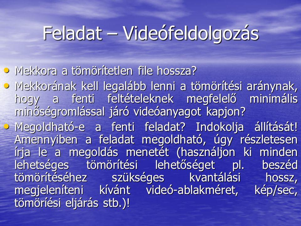 Feladat – Videófeldolgozás • Mekkora a tömörítetlen file hossza.