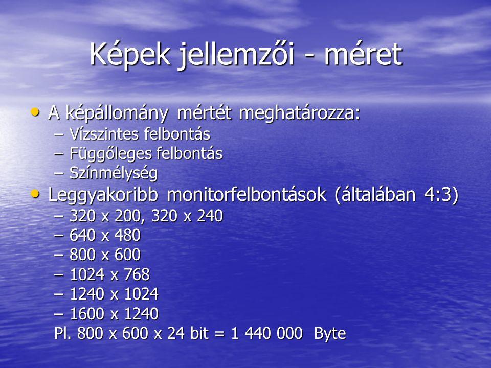 Képek jellemzői - méret • A képállomány mértét meghatározza: –Vízszintes felbontás –Függőleges felbontás –Színmélység • Leggyakoribb monitorfelbontások (általában 4:3) –320 x 200, 320 x 240 –640 x 480 –800 x 600 –1024 x 768 –1240 x 1024 –1600 x 1240 Pl.