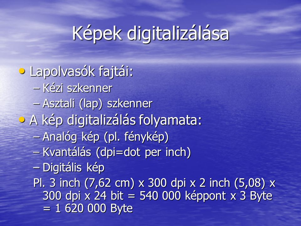 Képek digitalizálása • Lapolvasók fajtái: –Kézi szkenner –Asztali (lap) szkenner • A kép digitalizálás folyamata: –Analóg kép (pl.