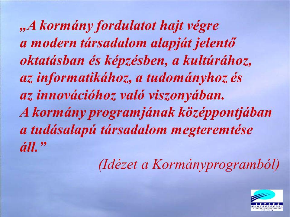 """""""A kormány fordulatot hajt végre a modern társadalom alapját jelentő oktatásban és képzésben, a kultúrához, az informatikához, a tudományhoz és az innovációhoz való viszonyában."""