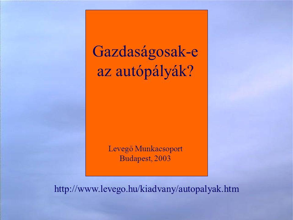 http://www.levego.hu/kiadvany/autopalyak.htm Gazdaságosak-e az autópályák.