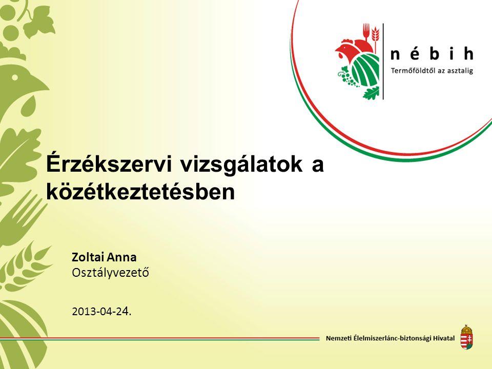 Érzékszervi vizsgálatok a közétkeztetésben Zoltai Anna Osztályvezető 2013-04-2 4.
