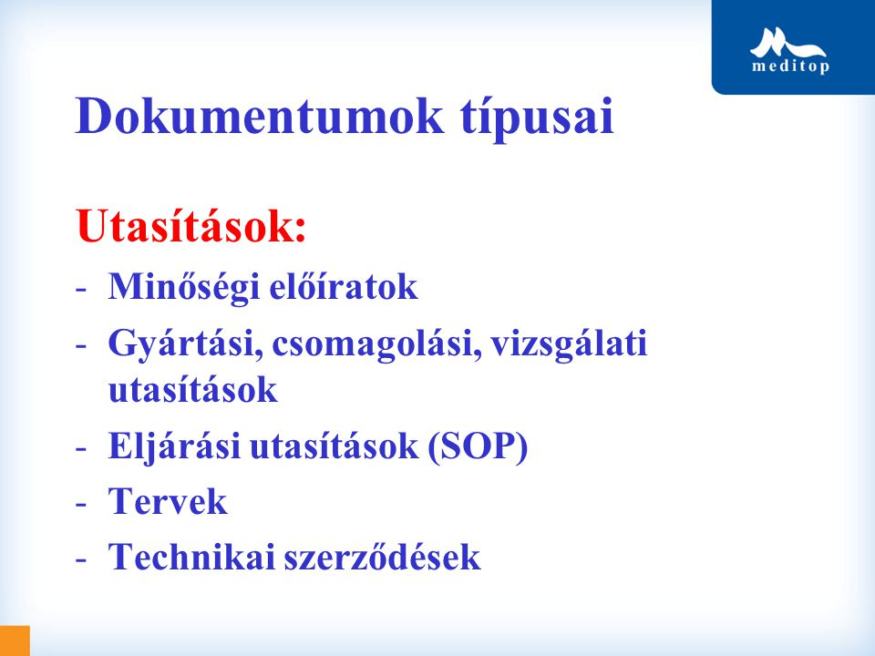 Dokumentumok típusai Utasítások: -Minőségi előíratok -Gyártási, csomagolási, vizsgálati utasítások -Eljárási utasítások (SOP) -Tervek -Technikai szerz