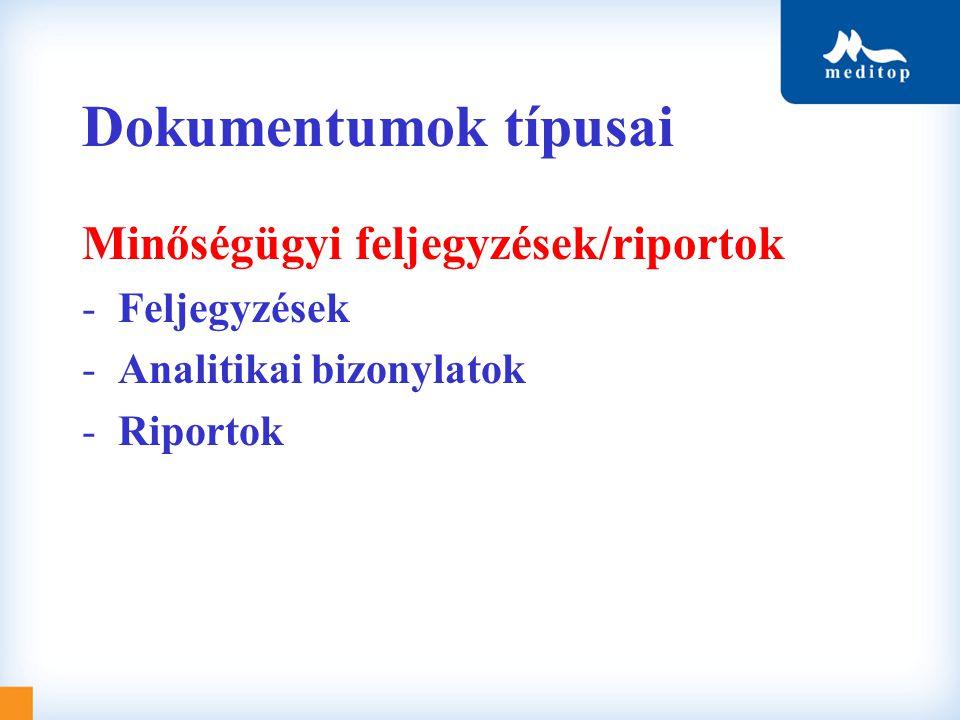 Dokumentumok típusai Minőségügyi feljegyzések/riportok -Feljegyzések -Analitikai bizonylatok -Riportok