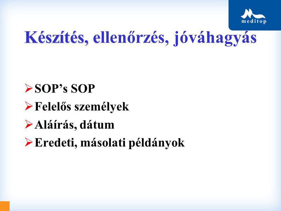 Készítés, e Készítés, ellenőrzés, jóváhagyás  SOP's SOP  Felelős személyek  Aláírás, dátum  Eredeti, másolati példányok