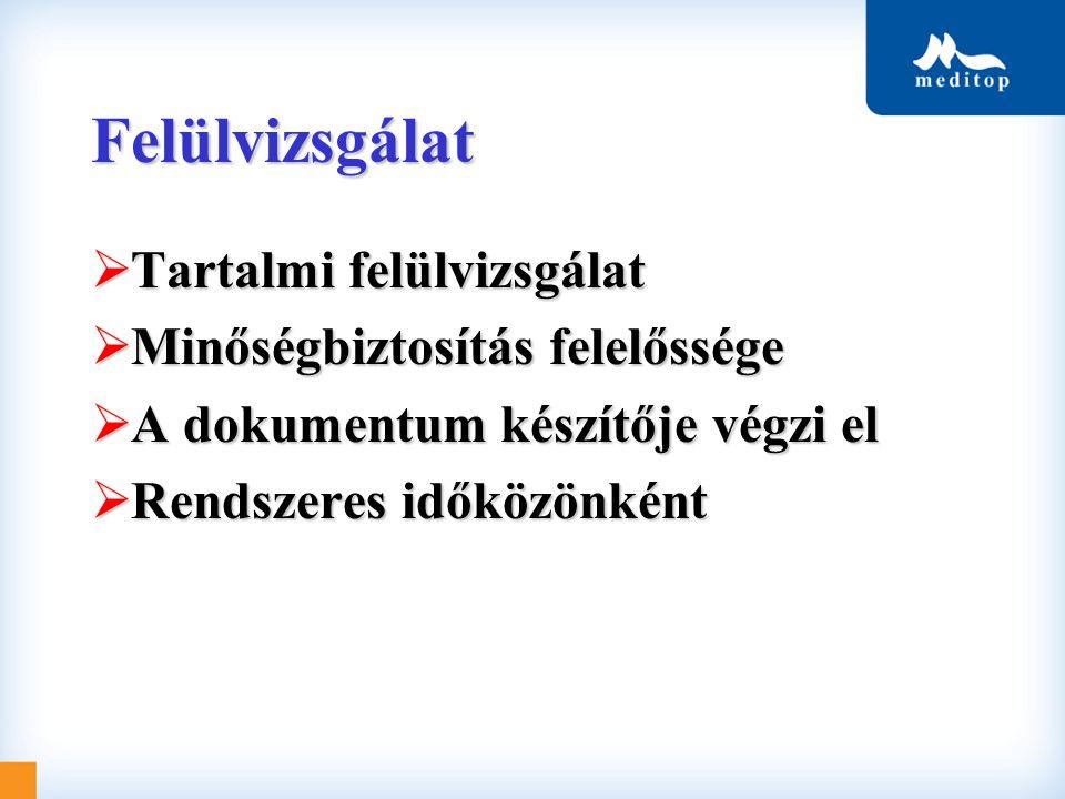 Felülvizsgálat  Tartalmi felülvizsgálat  Minőségbiztosítás felelőssége  A dokumentum készítője végzi el  Rendszeres időközönként