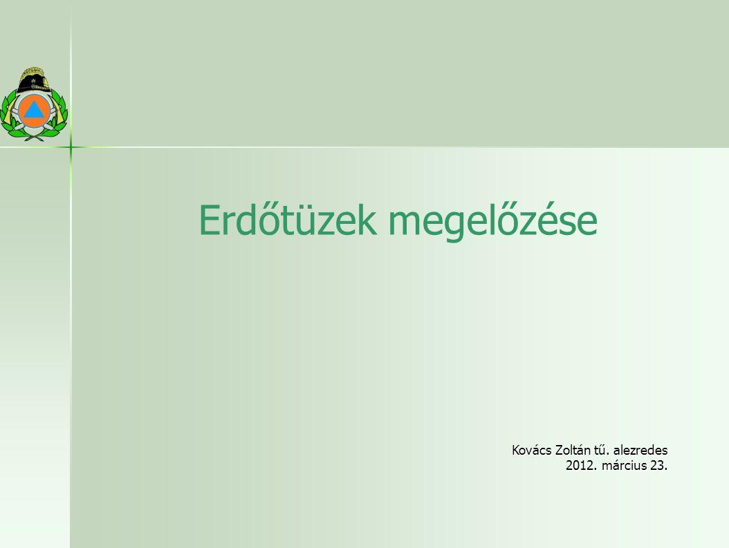 Erdőtüzek megelőzése Kovács Zoltán tű. alezredes 2012. március 23.