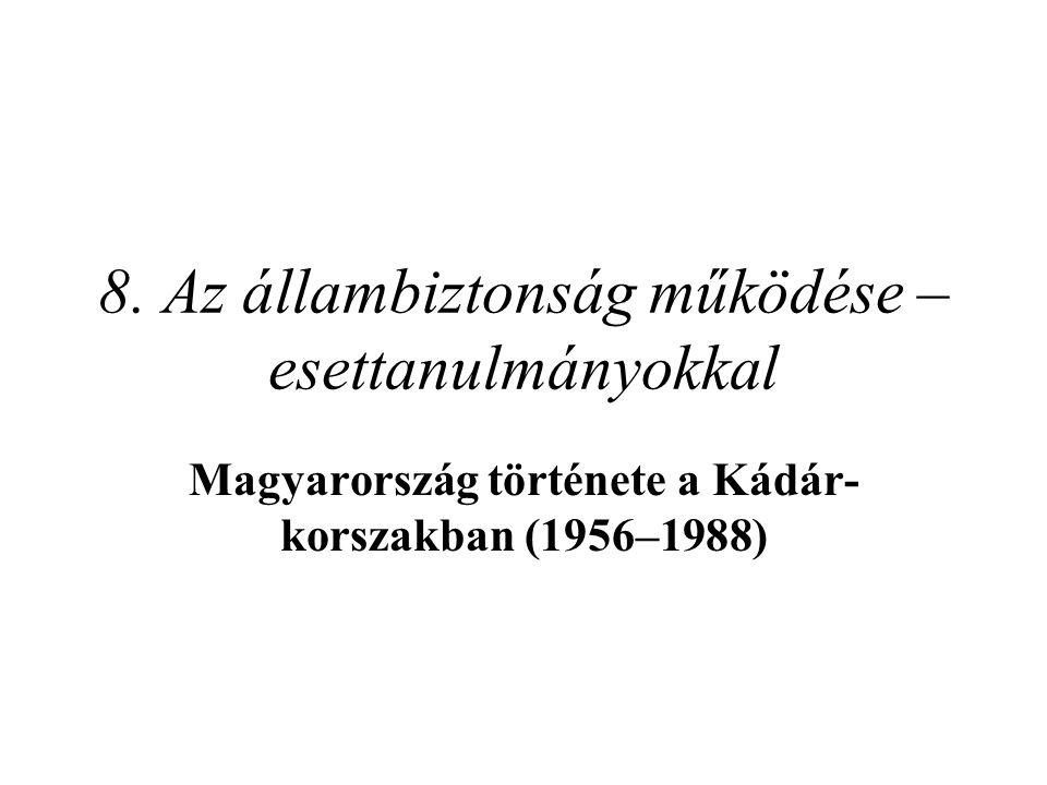 8. Az állambiztonság működése – esettanulmányokkal Magyarország története a Kádár- korszakban (1956–1988)