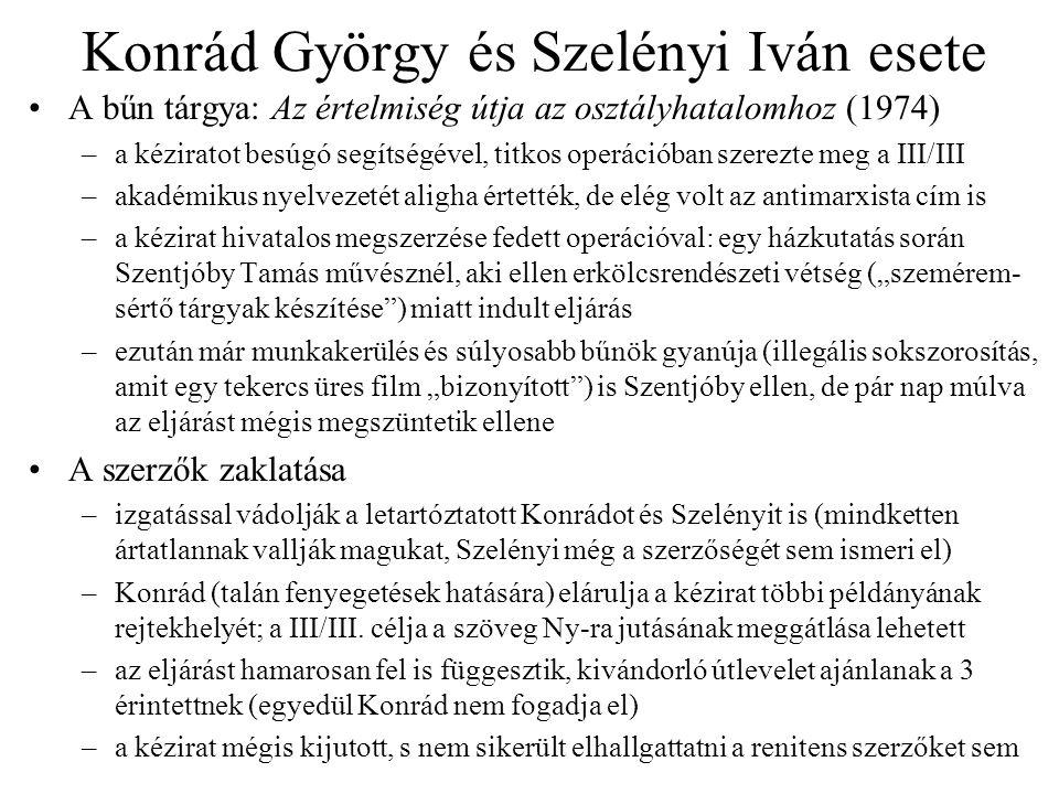 Konrád György és Szelényi Iván esete •A bűn tárgya: Az értelmiség útja az osztályhatalomhoz (1974) –a kéziratot besúgó segítségével, titkos operációba