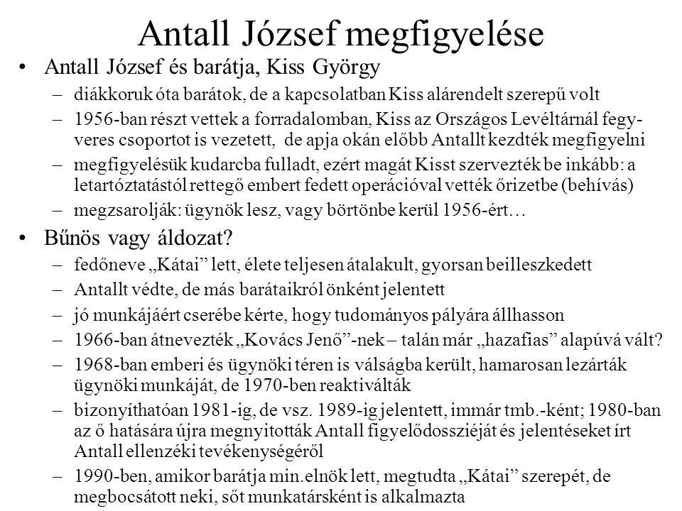 Antall József megfigyelése •Antall József és barátja, Kiss György –diákkoruk óta barátok, de a kapcsolatban Kiss alárendelt szerepű volt –1956-ban rés