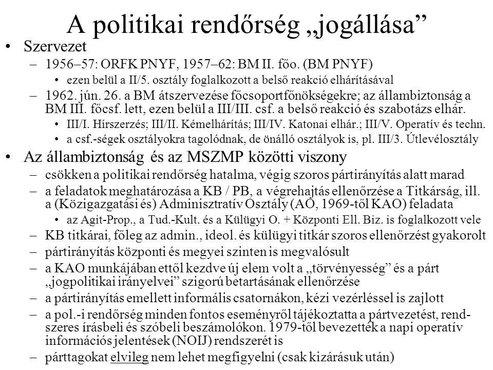 """A politikai rendőrség """"jogállása"""" •Szervezet –1956–57: ORFK PNYF, 1957–62: BM II. főo. (BM PNYF) •ezen belül a II/5. osztály foglalkozott a belső reak"""