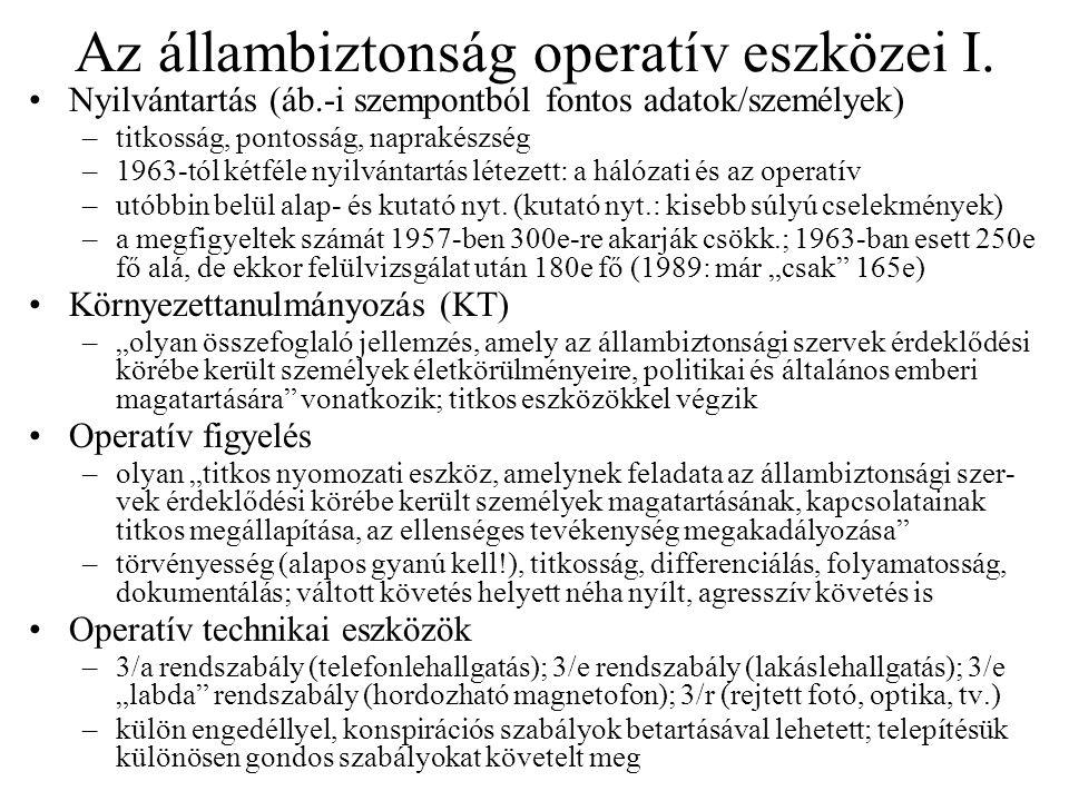 Az állambiztonság operatív eszközei I. •Nyilvántartás (áb.-i szempontból fontos adatok/személyek) –titkosság, pontosság, naprakészség –1963-tól kétfél