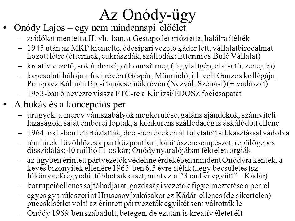 Az Onódy-ügy •Onódy Lajos – egy nem mindennapi előélet –zsidókat mentett a II. vh.-ban, a Gestapo letartóztatta, halálra ítélték –1945 után az MKP kie