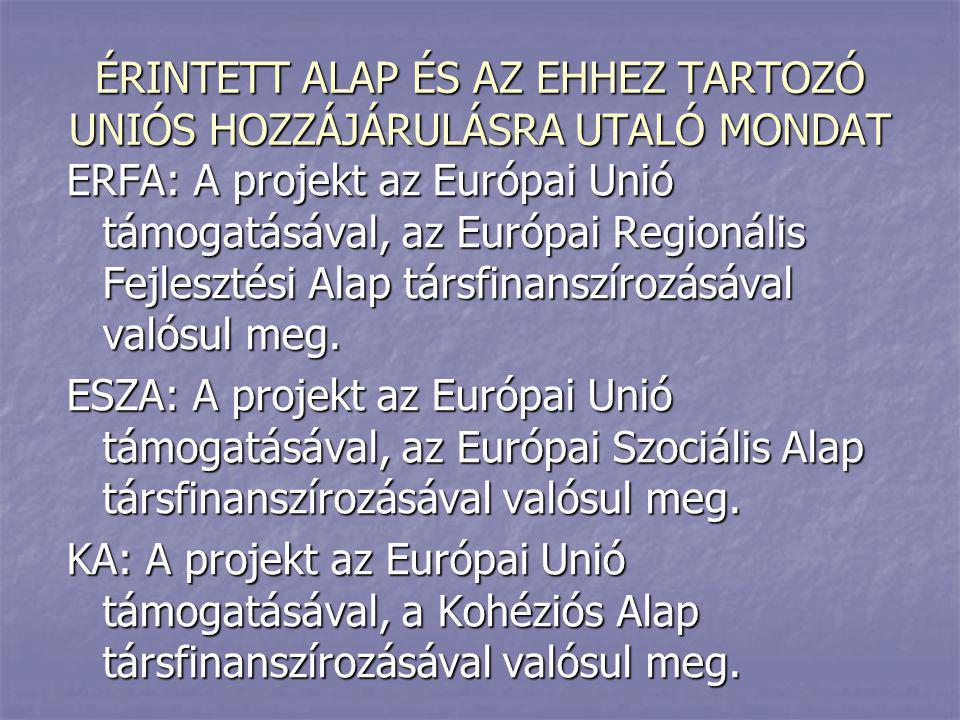 ÉRINTETT ALAP ÉS AZ EHHEZ TARTOZÓ UNIÓS HOZZÁJÁRULÁSRA UTALÓ MONDAT ERFA: A projekt az Európai Unió támogatásával, az Európai Regionális Fejlesztési A