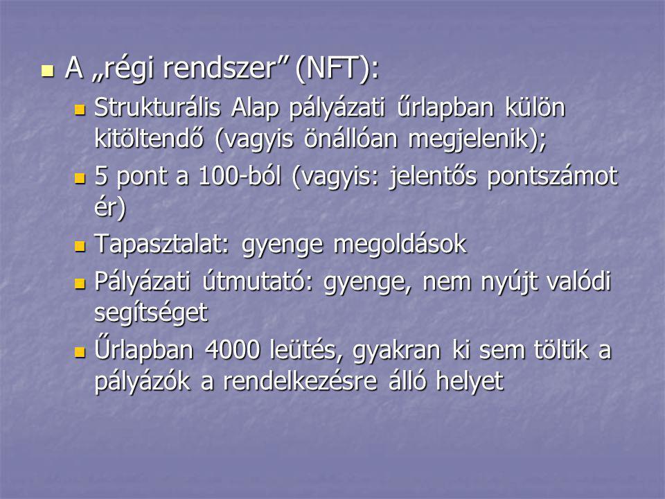 """ A """"régi rendszer"""" (NFT):  Strukturális Alap pályázati űrlapban külön kitöltendő (vagyis önállóan megjelenik);  5 pont a 100-ból (vagyis: jelentős"""