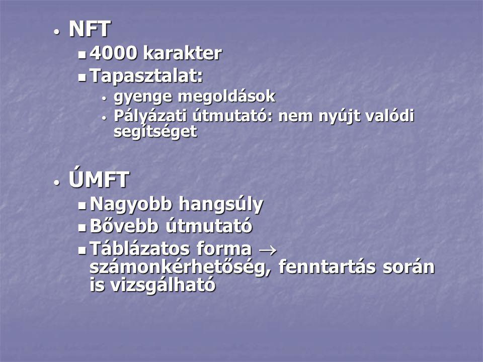 • NFT  4000 karakter  Tapasztalat: • gyenge megoldások • Pályázati útmutató: nem nyújt valódi segítséget • ÚMFT  Nagyobb hangsúly  Bővebb útmutató