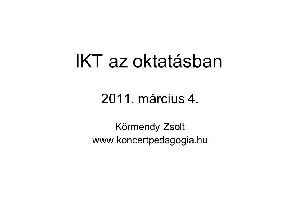 IKT az oktatásban 2011. március 4. Körmendy Zsolt www.koncertpedagogia.hu