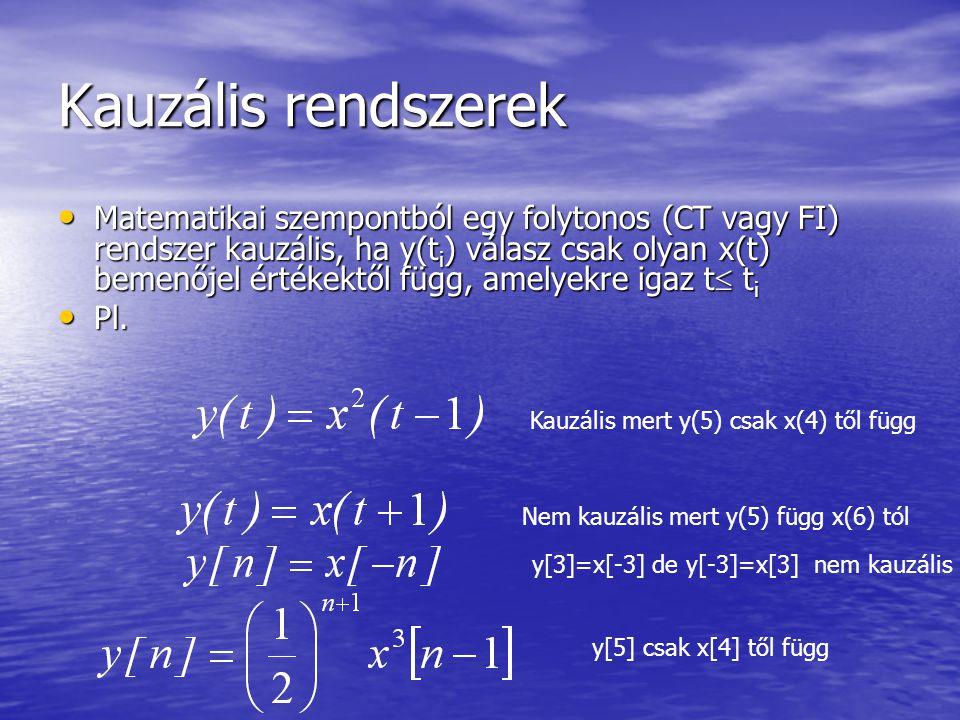 Kauzális rendszerek • Matematikai szempontból egy folytonos (CT vagy FI) rendszer kauzális, ha y(t i ) válasz csak olyan x(t) bemenőjel értékektől függ, amelyekre igaz t  t i • Pl.