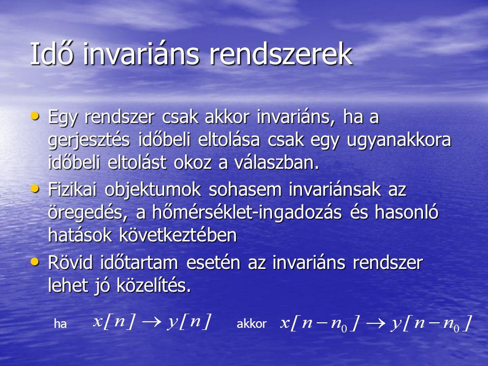 Idő invariáns rendszerek • Egy rendszer csak akkor invariáns, ha a gerjesztés időbeli eltolása csak egy ugyanakkora időbeli eltolást okoz a válaszban.