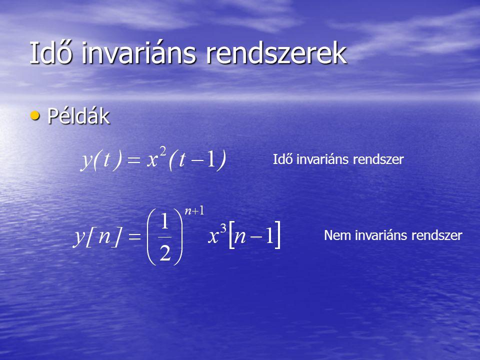 Idő invariáns rendszerek • Példák Idő invariáns rendszer Nem invariáns rendszer
