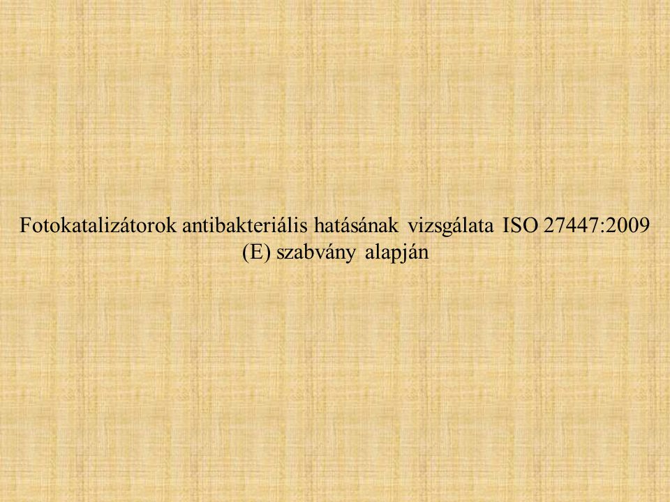 Fotokatalizátorok antibakteriális hatásának vizsgálata ISO 27447:2009 (E) szabvány alapján