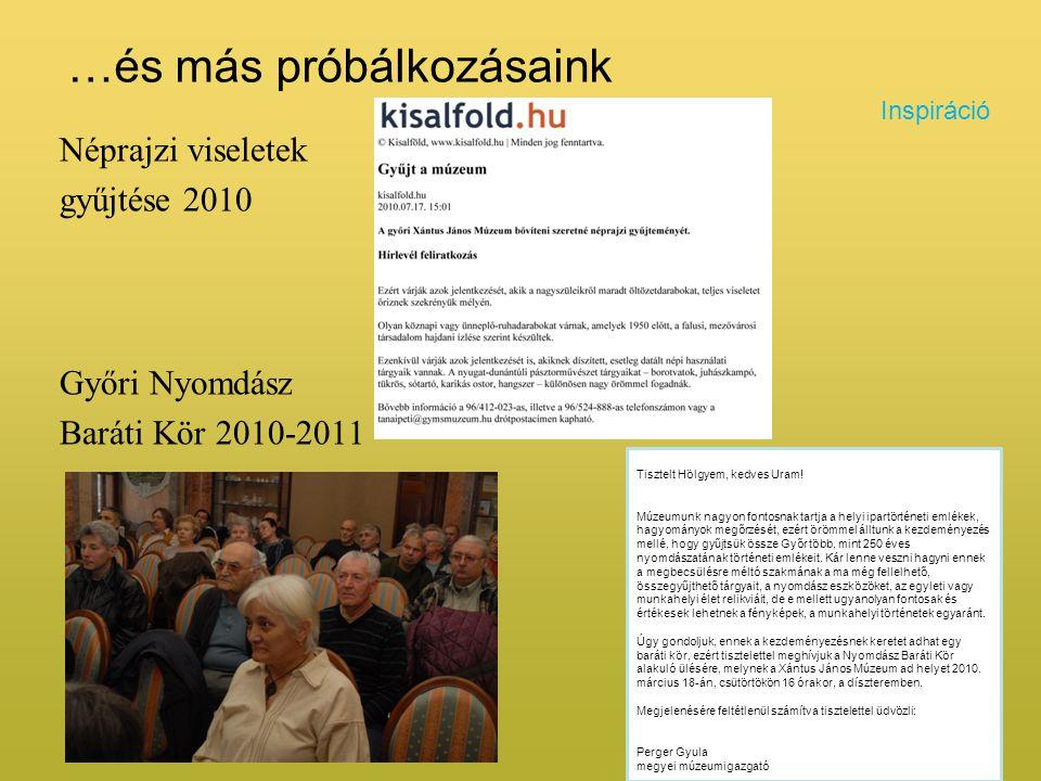 …és más próbálkozásaink Néprajzi viseletek gyűjtése 2010 Győri Nyomdász Baráti Kör 2010-2011 Inspiráció Tisztelt Hölgyem, kedves Uram! Múzeumunk nagyo