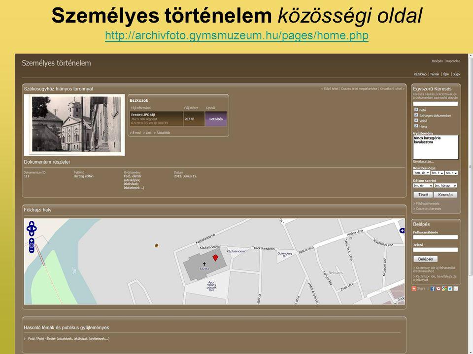 Személyes történelem közösségi oldal http://archivfoto.gymsmuzeum.hu/pages/home.php http://archivfoto.gymsmuzeum.hu/pages/home.php