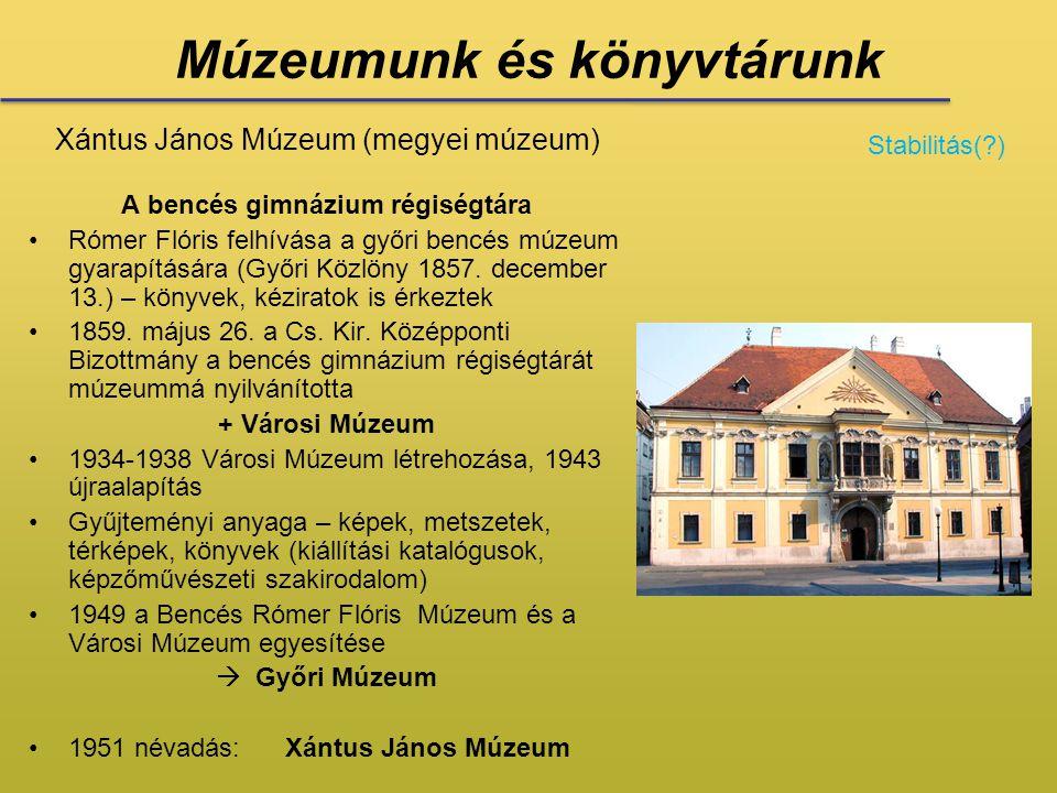 Múzeumunk és könyvtárunk Xántus János Múzeum (megyei múzeum) A bencés gimnázium régiségtára •Rómer Flóris felhívása a győri bencés múzeum gyarapításár