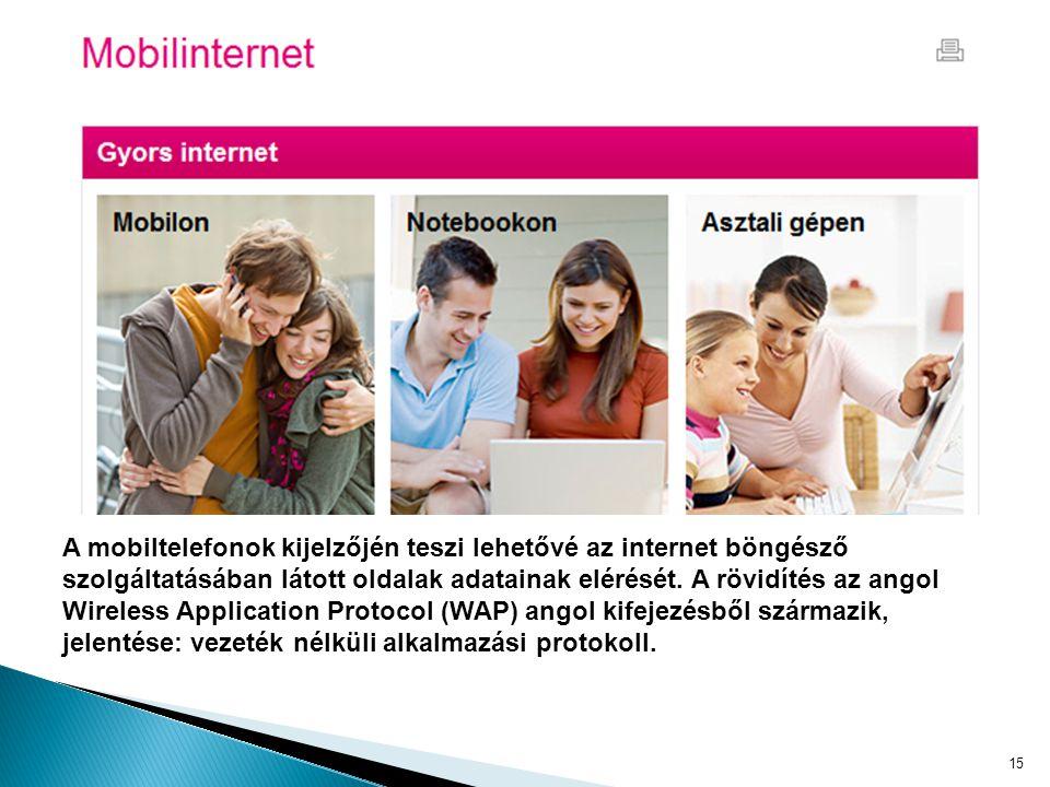 15 A mobiltelefonok kijelzőjén teszi lehetővé az internet böngésző szolgáltatásában látott oldalak adatainak elérését.