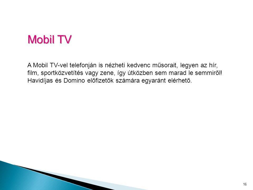 16 Mobil TV A Mobil TV-vel telefonján is nézheti kedvenc műsorait, legyen az hír, film, sportközvetítés vagy zene, így útközben sem marad le semmiről.