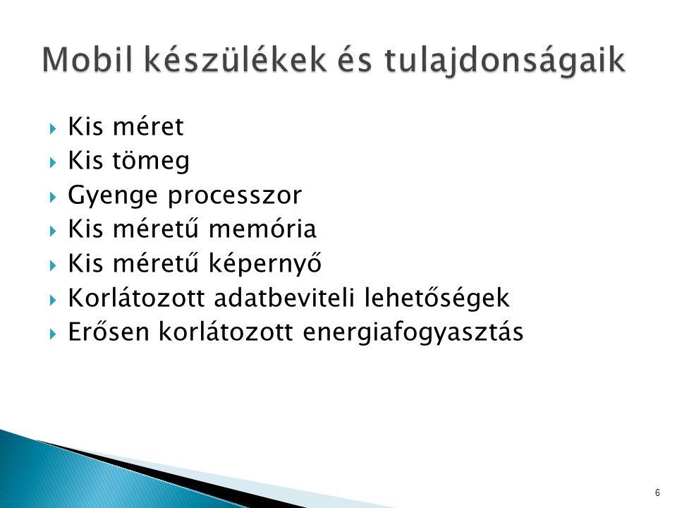  Kis méret  Kis tömeg  Gyenge processzor  Kis méretű memória  Kis méretű képernyő  Korlátozott adatbeviteli lehetőségek  Erősen korlátozott energiafogyasztás 6