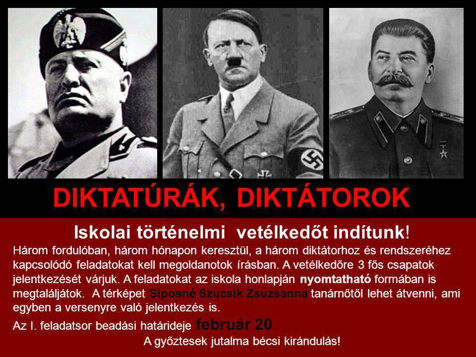 DIKTATÚRÁK, DIKTÁTOROK Iskolai történelmi vetélkedőt indítunk! Három fordulóban, három hónapon keresztül, a három diktátorhoz és rendszeréhez kapcsoló