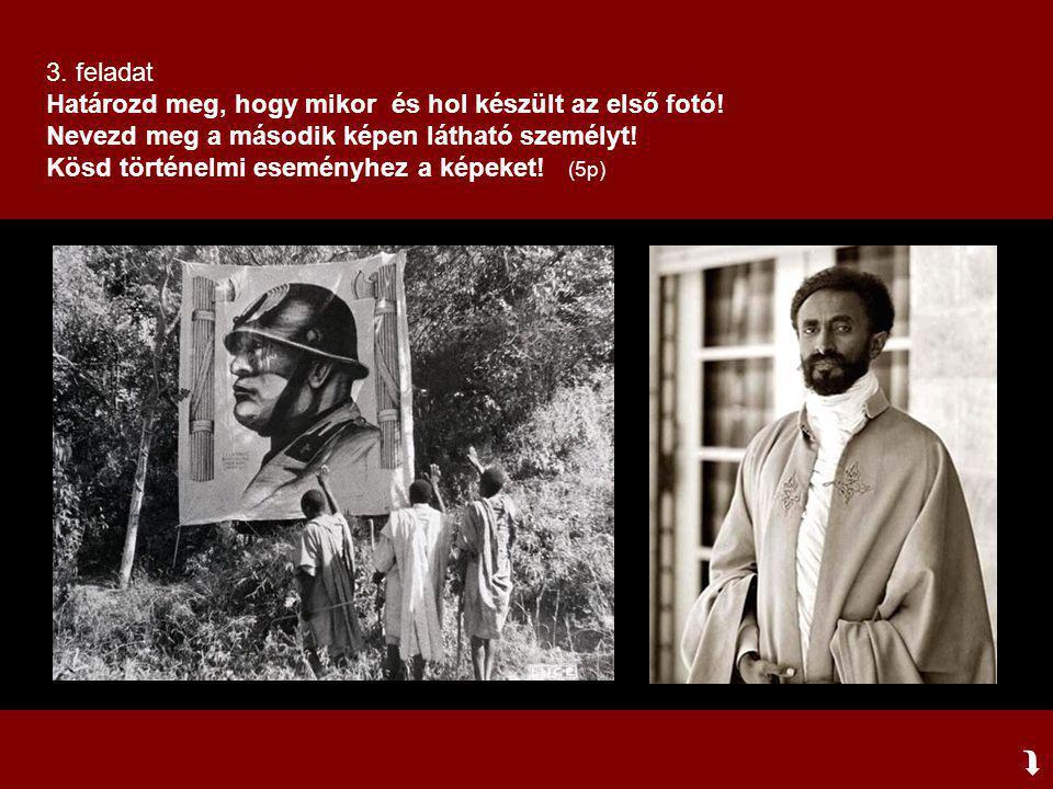  3. feladat Határozd meg, hogy mikor és hol készült az első fotó! Nevezd meg a második képen látható személyt! Kösd történelmi eseményhez a képeket!