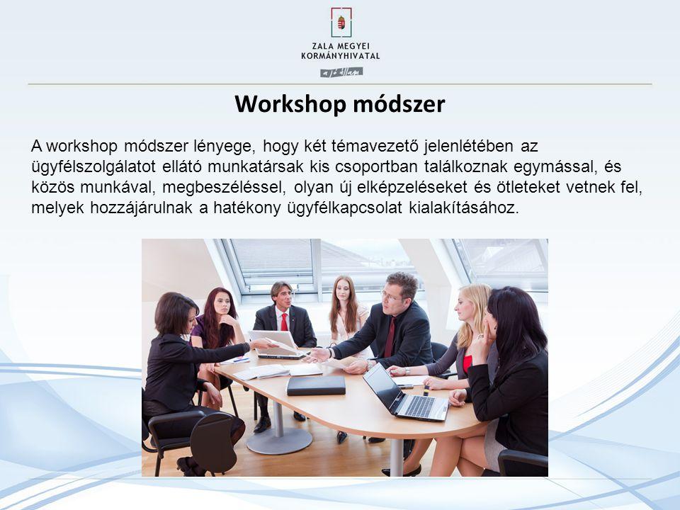 Workshop módszer A workshop módszer lényege, hogy két témavezető jelenlétében az ügyfélszolgálatot ellátó munkatársak kis csoportban találkoznak egymással, és közös munkával, megbeszéléssel, olyan új elképzeléseket és ötleteket vetnek fel, melyek hozzájárulnak a hatékony ügyfélkapcsolat kialakításához.