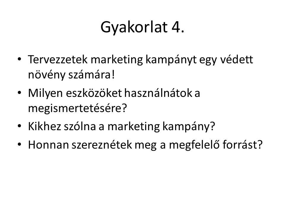 Gyakorlat 4. • Tervezzetek marketing kampányt egy védett növény számára! • Milyen eszközöket használnátok a megismertetésére? • Kikhez szólna a market