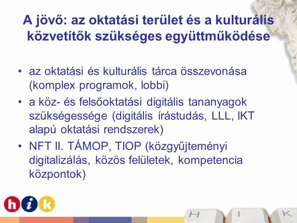 A jövő: az oktatási terület és a kulturális közvetítők szükséges együttműködése •az oktatási és kulturális tárca összevonása (komplex programok, lobbi