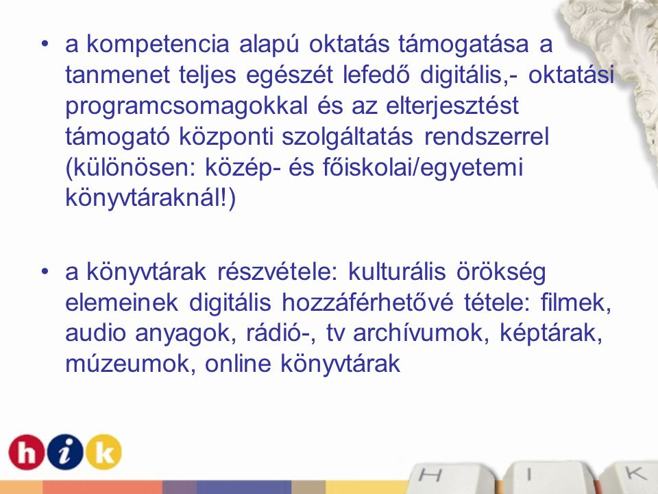 •a kompetencia alapú oktatás támogatása a tanmenet teljes egészét lefedő digitális,- oktatási programcsomagokkal és az elterjesztést támogató központi